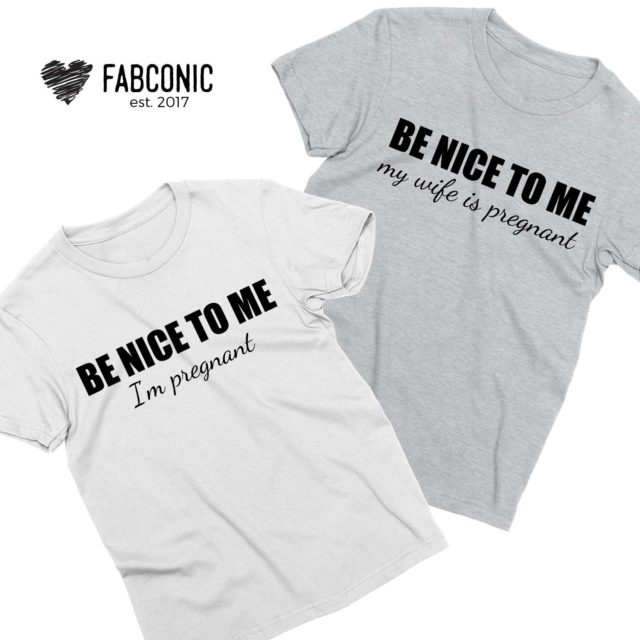 Funny Pregnancy Shirts, Be Nice to me I'm Pregnant, Couple Shirts