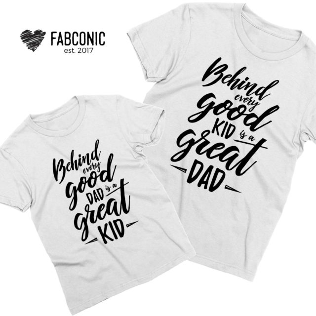 Father's Day Outfit,Behind Every Good Kid is a Great Dad, Father & Kid Shirts