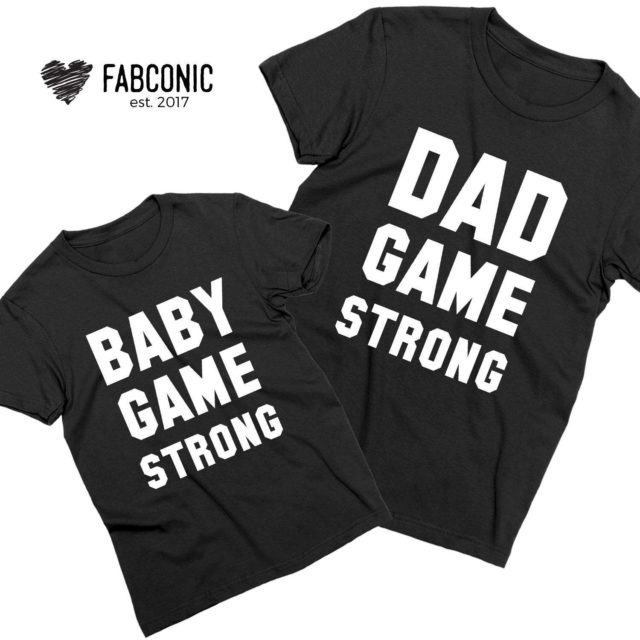 Dad Game Strong Baby Game Strong Shirts, Father & Kid Matching Shirts