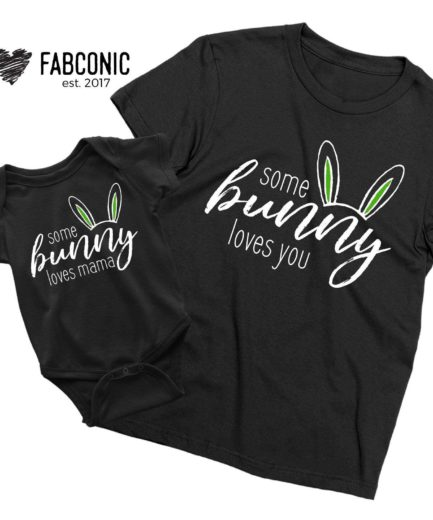 Mommy Baby Easter Shirts, Some Bunny Loves Mama, Some Bunny Loves You