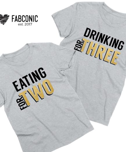 Eating for Two Drinking for Three, Gold Print, Couple Shirts