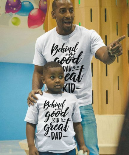 Father's Day Outfit, Behind Every Good Kid is a Great Dad, Father & Kid Shirts