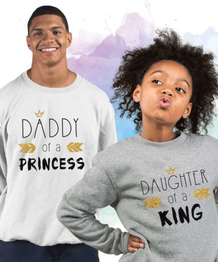 Daddy of a Princess Daughter of a King Sweatshirts, Family Sweatshirts