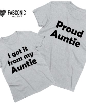 Aunt Niece Shirts, Proud Auntie, I got if from my Auntie