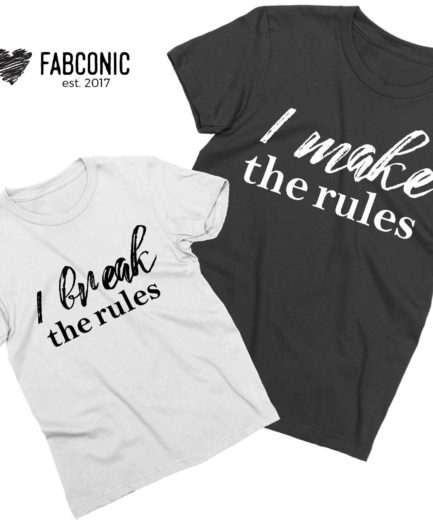 Make the rules Break the rules shirts, I Make the Rules, I Break the Rules