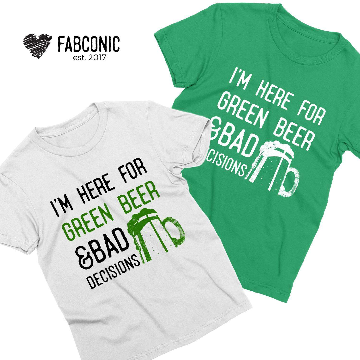 26abe6582 Funny St Patricks Day Shirt, I'm Here for Green Beer and Bad ...