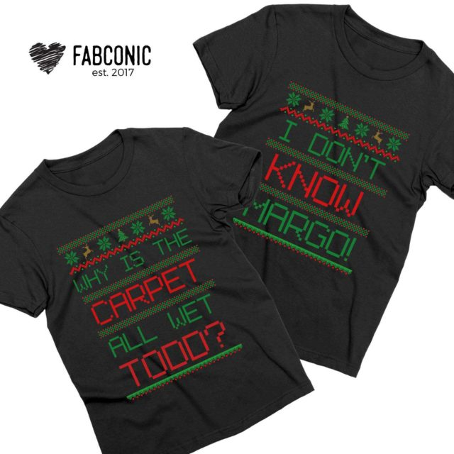 Margo Todd Shirts, Why Is The Carpet All Wet Todd, Christmas Couple Shirts