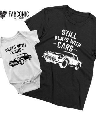 Father Son shirts, Plays with Cars, Still Plays with Cars