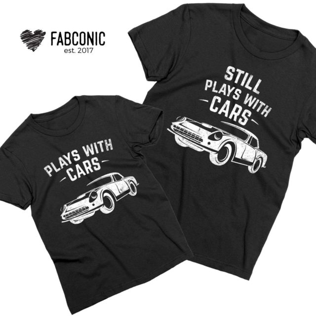 Fathers Day Shirts, Plays with Cars, Still Plays with Cars, Father & Son Shirts