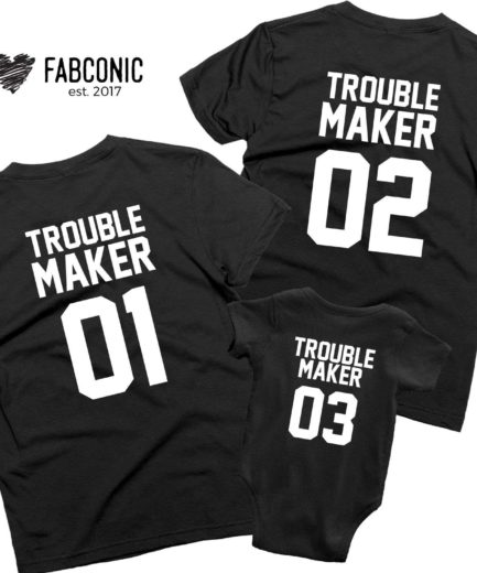 Troublemaker Family Shirts, Troublemaker 01 and Troublemaker 02