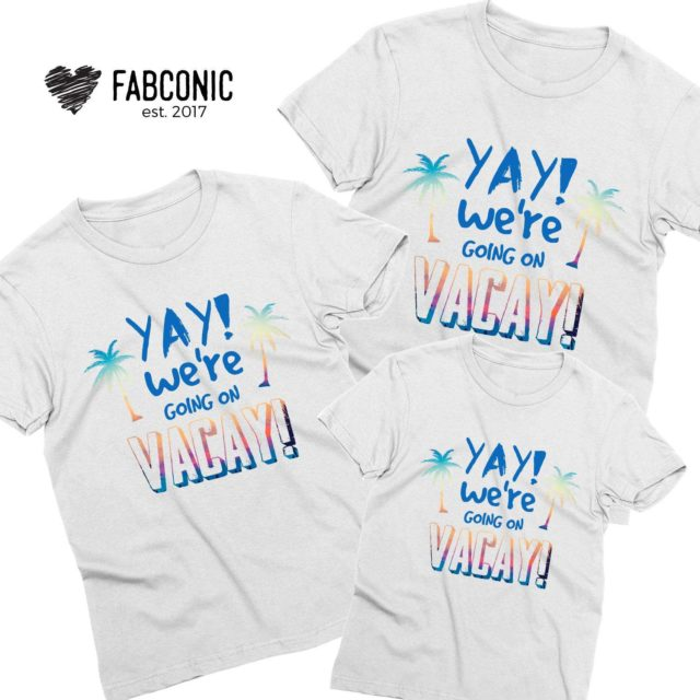 Vacation Family Shirts, YAY We are Going on Vacay, Family Shirts