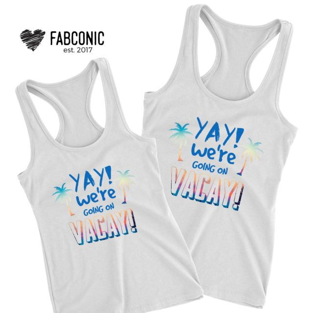 BFF Vacation Tanks, YAY We are Going on Vacay, Best Friends Tank Tops