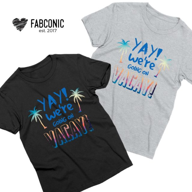 Vacay Shirts, YAY We're Going on Vacay, Couple Shirts