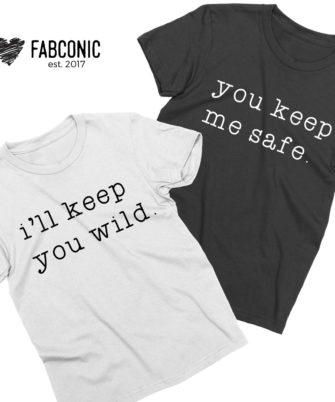Safe Wild Shirts, You Keep Me Safe, I'll Keep You Wild, Couple Shirts