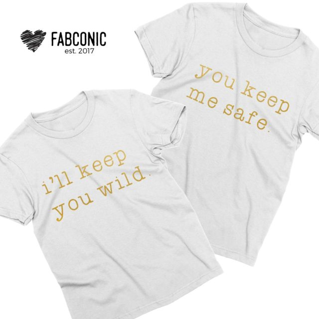 Safe Wild Shirts, You Keep Me Safe, I'll Keep You Wild, Couple Shirts
