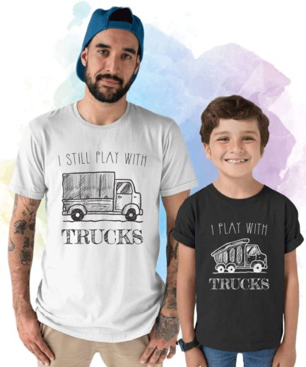 Still Plays with Trucks Shirt, I Play with Trucks, Trucker Dad Shirt, Father Son Shirts