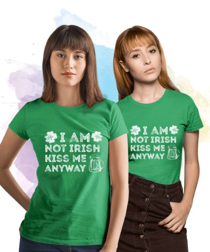 Funny Irish Womens Shirt, I'm not Irish Kiss Me Anyway St. Patricks's Day Shirt