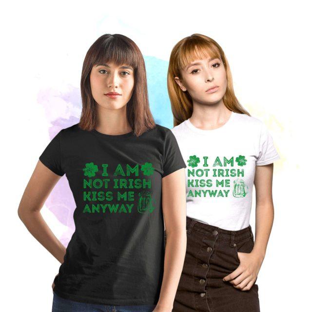 Funny Irish Womens Shirt, I'm not Irish Kiss Me Anyway St. Patricks's Day Shirt