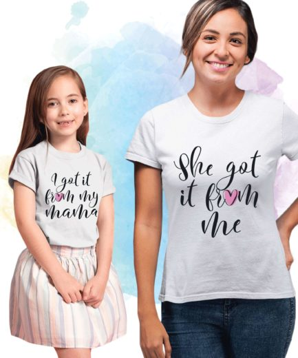 I got it from my Mama Shirt, She got it from Me, Mother & Daughter Shirts