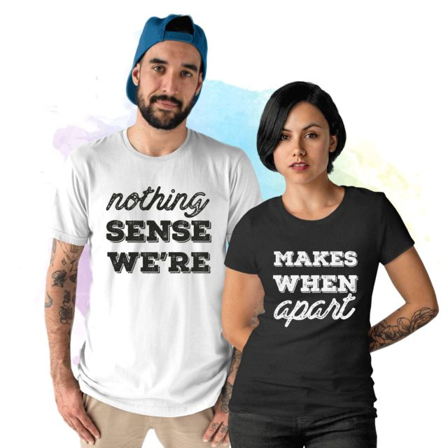 Funny Couples Shirts, Nothing Makes Sense When We're Apart, Couple Shirts