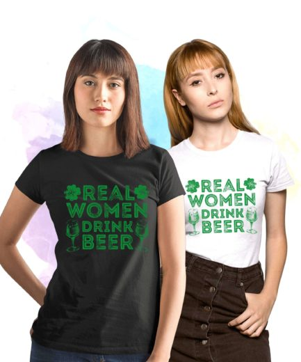Real Women Drink Beer, St. Patrick's Day Shirt, Womens shirt