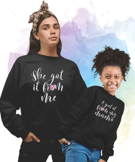 I got it from my Mama Sweatshirt, She got it from Me, Family Sweatshirts