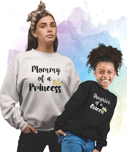 Mommy of a Princess Daughter of a Queen Sweatshirts, Family Sweatshirts
