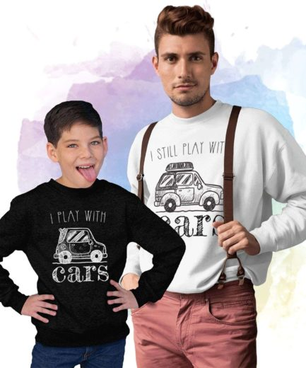Father's Day Sweatshirts, Plays with Cars, Still Plays with Cars, Family Sweatshirts