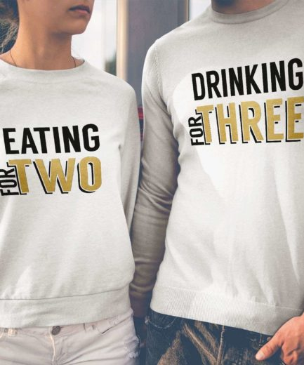 Eating for Two Drinking for Three, Matching Couple Sweatshirts, Pregnancy Outfit