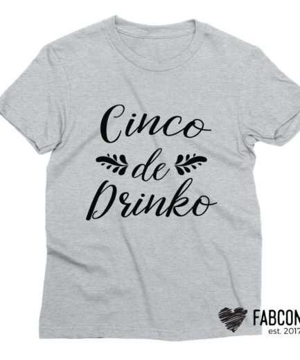 Cinco de Drinko Shirt, Cinco de Mayo Shirt, Day Drinking Shirts, Funny Women's Shirt