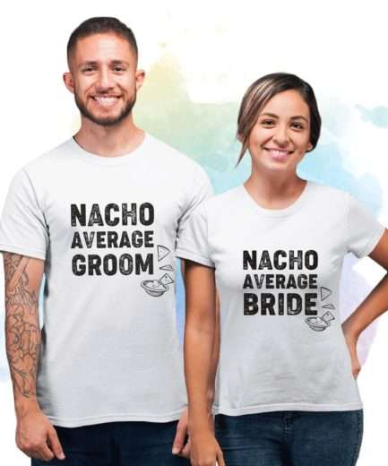 Nacho Average Bride Groom, Cinco de Mayo Couple Shirts