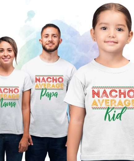 Nacho Average Family Shirts, Mama Papa Kid, Family Shirts