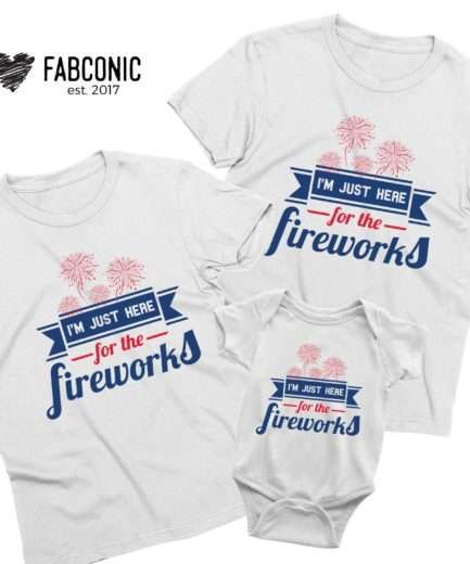 Fireworks Family Shirts, I'm Just Here for the Fireworks, 4th of July Family Shirts