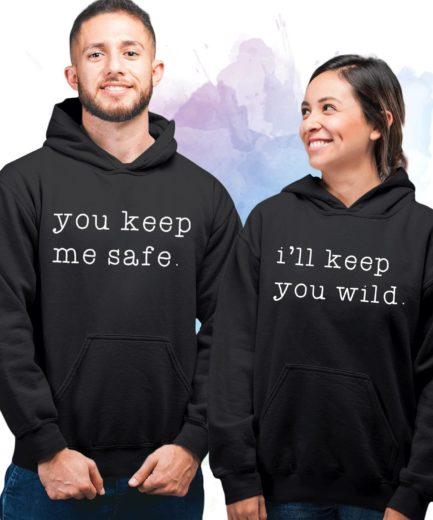 Matching Hoodies Couple, You Keep Me Safe, I'll Keep You Wild, Couple Hoodies