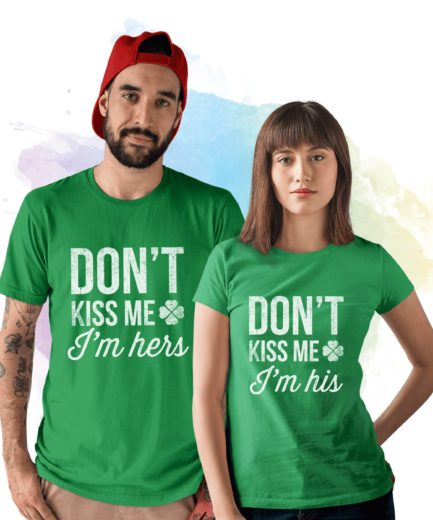 Matching St Patricks Couple Shirts, Don't Kiss Me I'm His I'm Hers