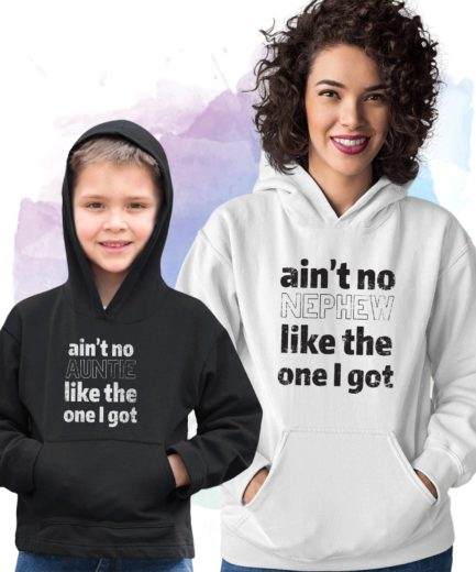 Aunt Nephew Hoodies, Aint No Auntie Like the One I Got, Family Hoodies