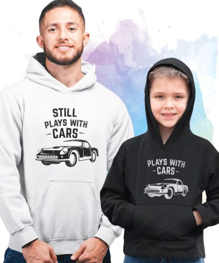 Fathers Day Matching Hoodies, Plays with Cars, Still Plays with Cars, Family Hoodies