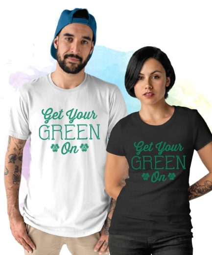 Funny Saint Patricks Day Shirt, Get Your Green On, Couple Shirt