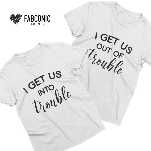 Funny Bestie Shirts, I Get Us Into Trouble, I Get Us Out of Trouble, Bestie Shirts