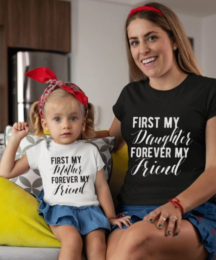 Mommy and Me Outfits, First My Mother Daughter Forever My Friend Shirt