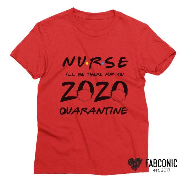 Nurse Life Shirt, Nurse Gift, Nurse I'll be There for You 2020 Quarantine Shirt