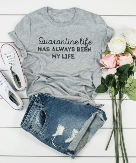 Quarantine Shirt, Social Distancing, Quarantine Life Has Always Been My Life